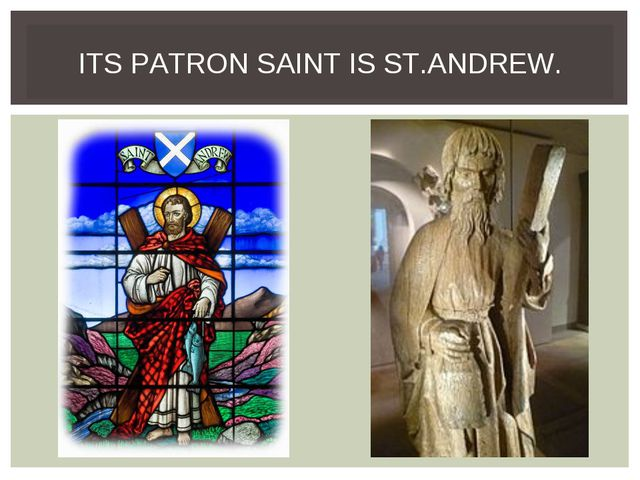 ITS PATRON SAINT IS ST.ANDREW.