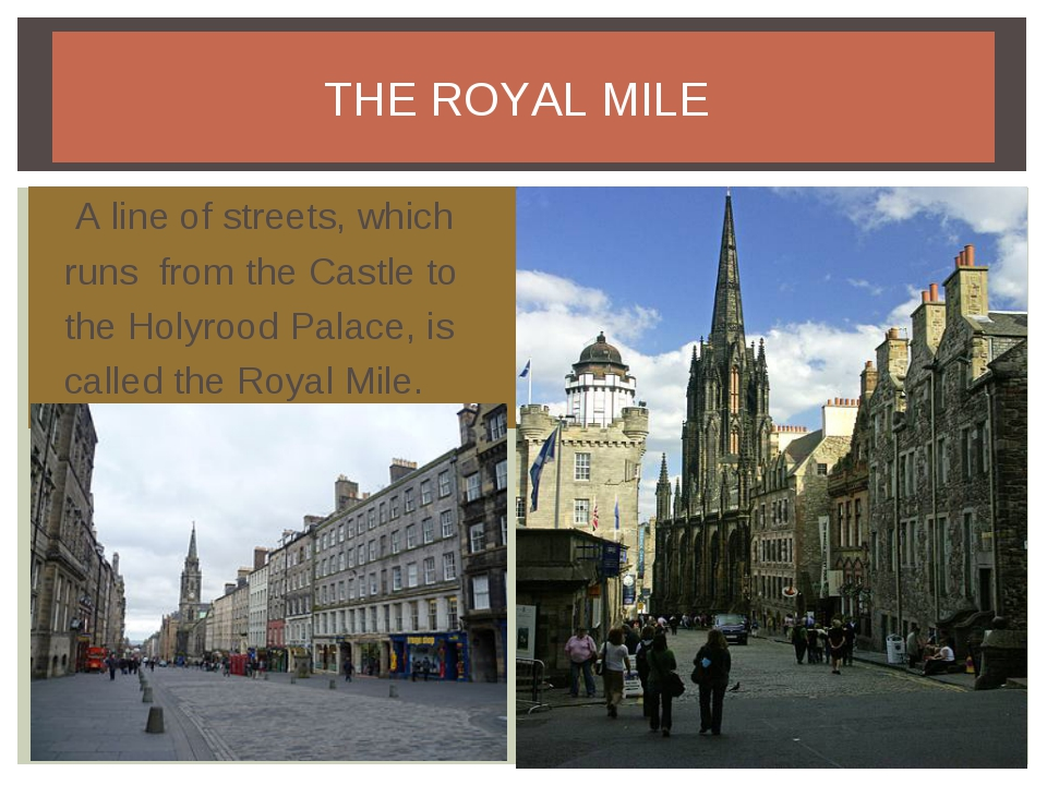 THE ROYAL MILE A line of streets, which runs from the Castle to the Holyrood...