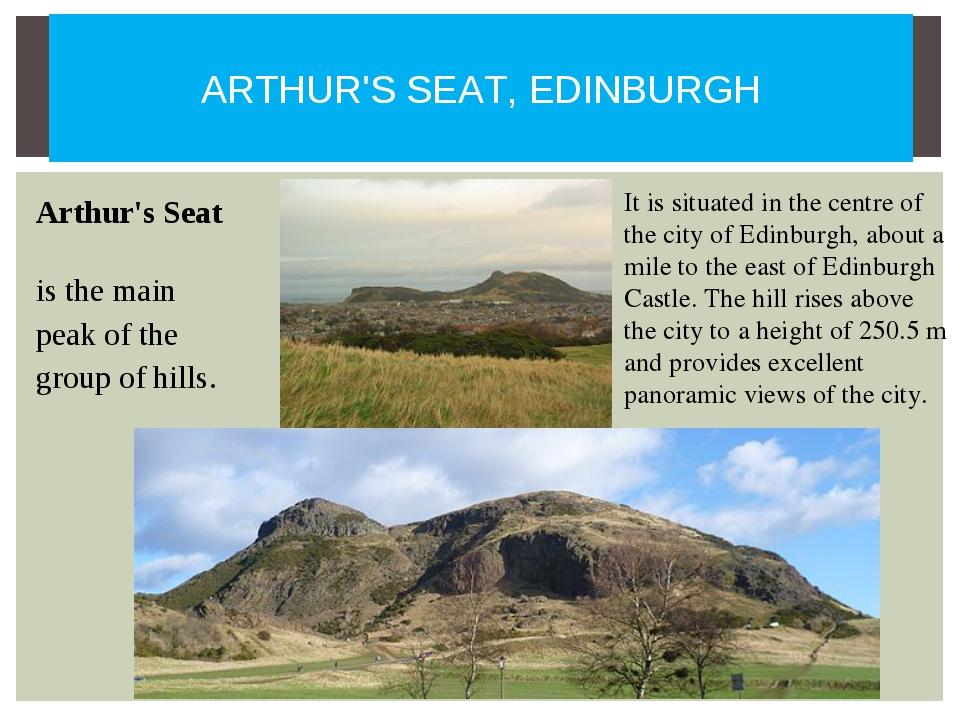 Arthur's Seat is the main peak of the group of hills. ARTHUR'S SEAT, EDINBUR...