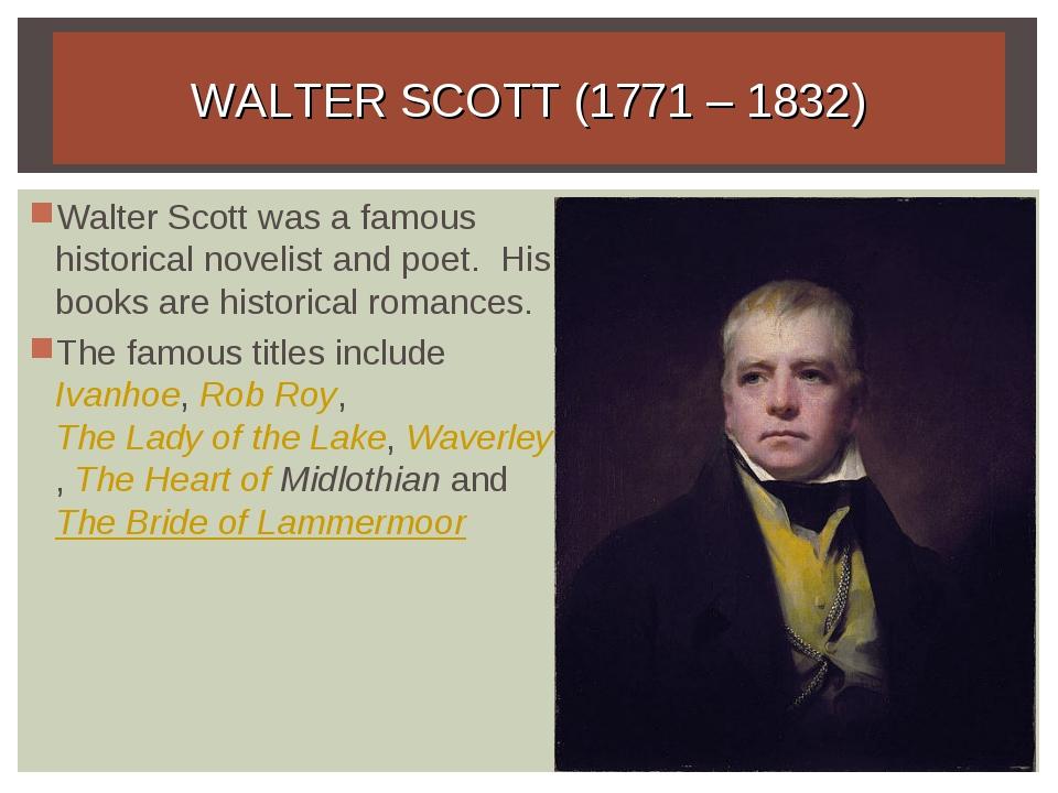 WALTER SCOTT (1771 – 1832) Walter Scott was a famous historical novelist and...