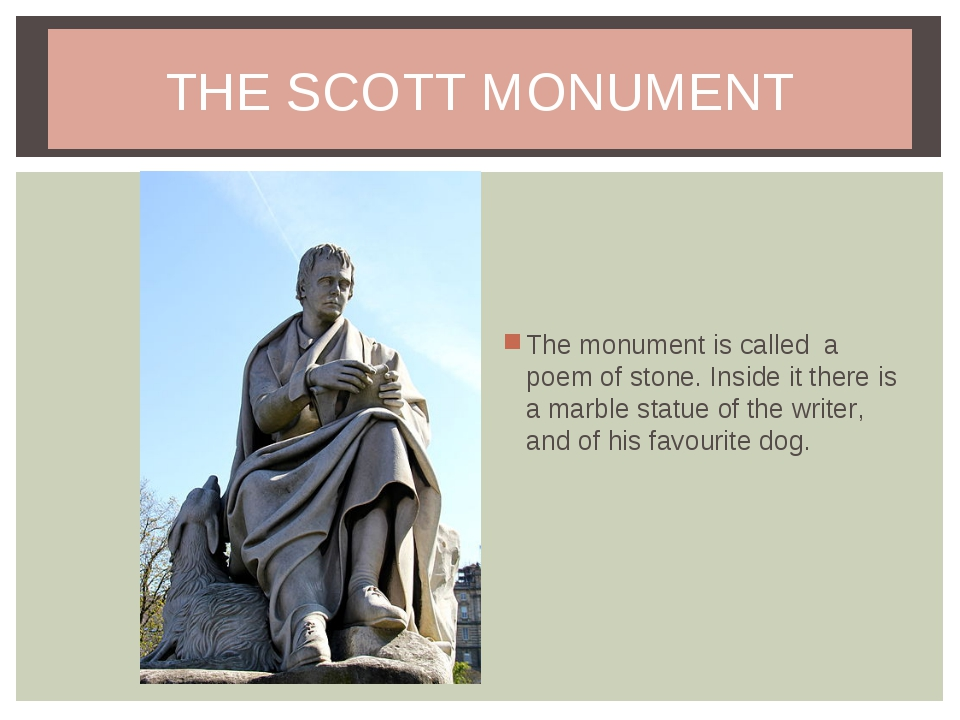 THE SCOTT MONUMENT The monument is called a poem of stone. Inside it there is...