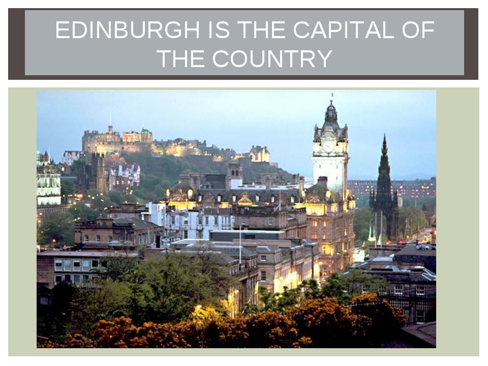 EDINBURGH IS THE CAPITAL OF THE COUNTRY