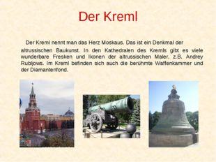 Der Kreml  Der Kreml nennt man das Herz Moskaus. Das ist ein Denkmal der al