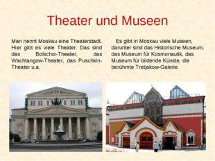 Theater und Museen Man nennt Moskau eine Theaterstadt. Hier gibt es viele The