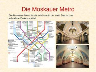 Die Moskauer Metro Die Moskauer Metro ist die schönste in der Welt. Das ist d