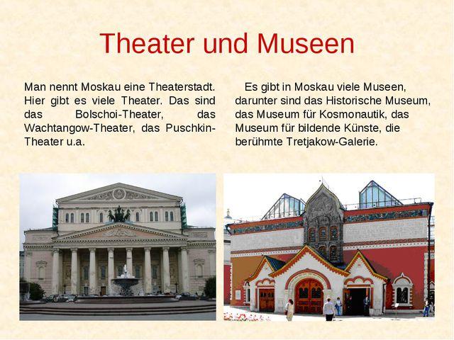 Theater und Museen Man nennt Moskau eine Theaterstadt. Hier gibt es viele The...