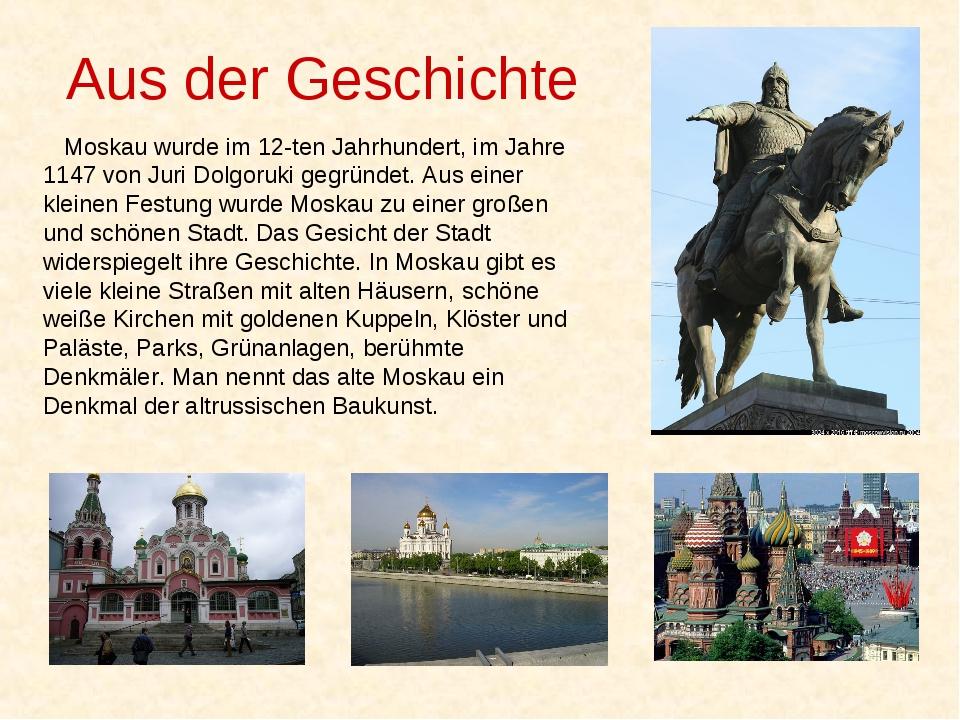 Aus der Geschichte Moskau wurde im 12-ten Jahrhundert, im Jahre 1147 von Juri...