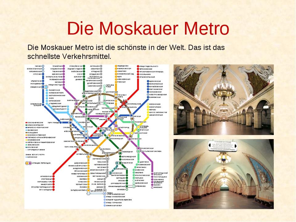 Die Moskauer Metro Die Moskauer Metro ist die schönste in der Welt. Das ist d...