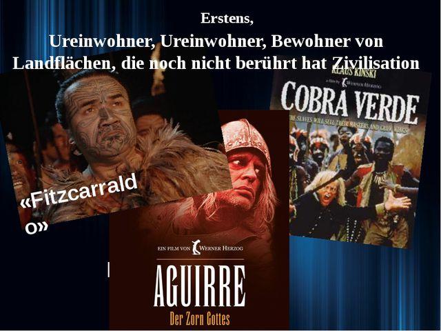 «Aguirre. Der Zorn Gottes» Erstens, «Cobra Verde» «Fitzcarraldo» Ureinwohner,...