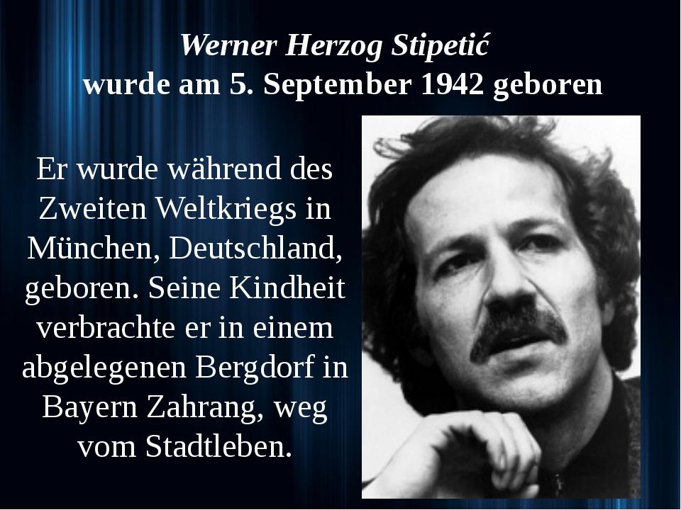 Werner Herzog Stipetić wurde am 5. September 1942 geboren Er wurde während d...