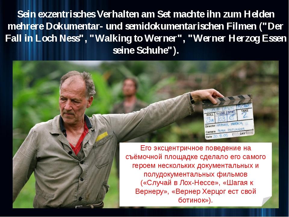 Sein exzentrisches Verhalten am Set machte ihn zum Helden mehrere Dokumentar...