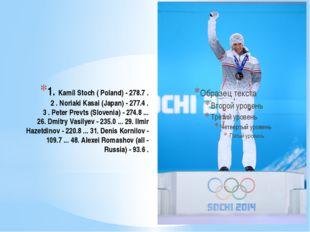 1. Kamil Stoch ( Poland) - 278.7 . 2 . Noriaki Kasai (Japan) - 277.4 . 3 . Pe