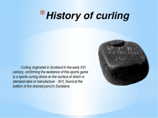 History of curling 	Curling originated in Scotland in the early XVI century,