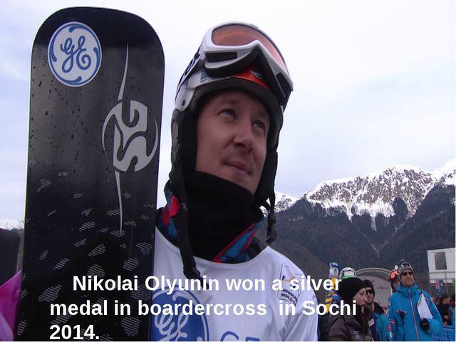 Nikolai Olyunin won a silver medal in boardercross in Sochi 2014.