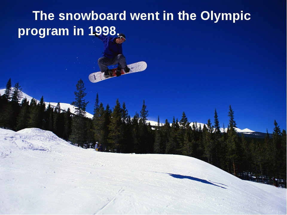 The snowboard went in the Olympic program in 1998.