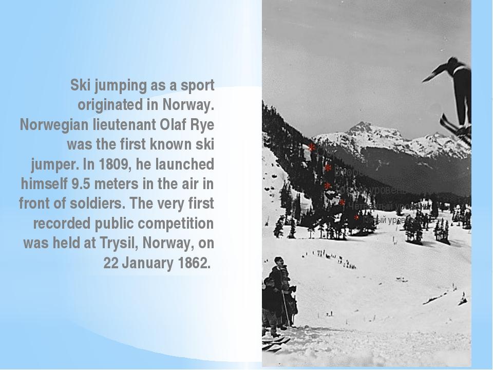 Ski jumping as a sport originated in Norway. Norwegian lieutenant Olaf Rye...