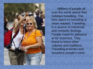 Millions of people all over the world spend their holidays travelling. The