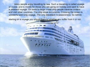 Many people enjoy travelling by sea. Such a travailing is called voyage or