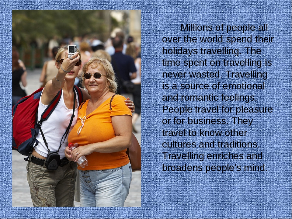 Millions of people all over the world spend their holidays travelling. The...
