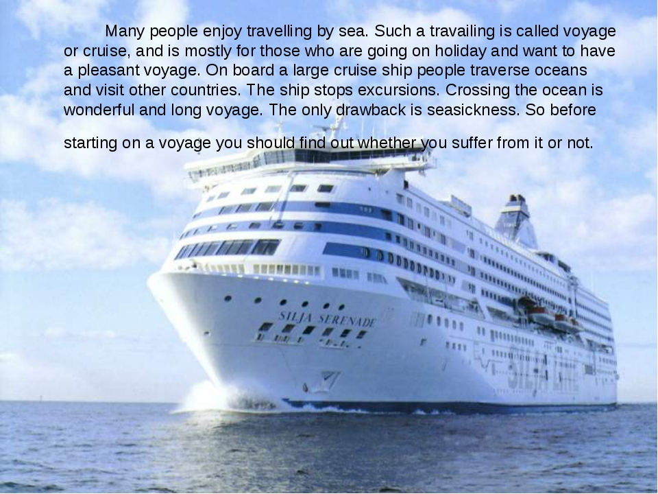 Many people enjoy travelling by sea. Such a travailing is called voyage or...