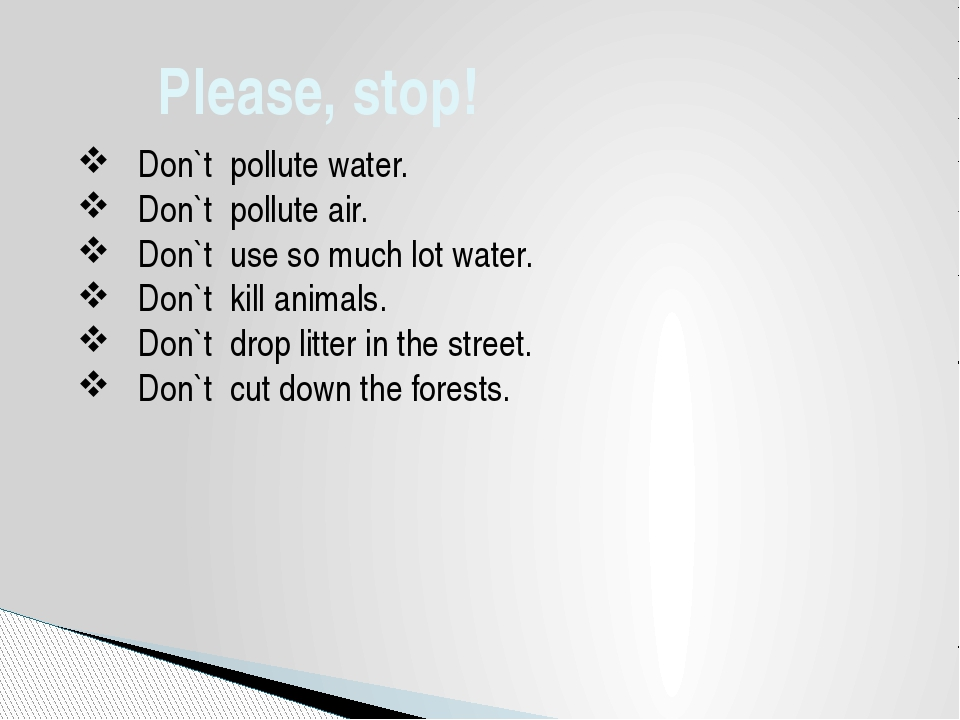 Please, stop!  Don`t pollute water.  Don`t pollute air.  Don`t use so muc...