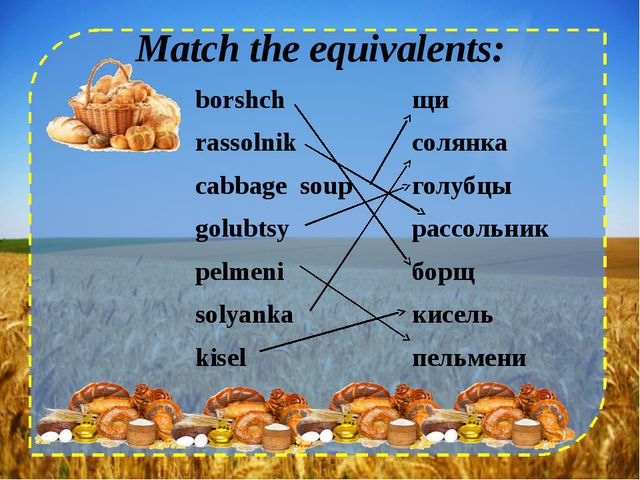 Match the equivalents: borshch rassolnik cabbage soup golubtsy pelmeni solyan...