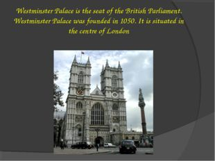 Westminster Palace is the seat of the British Parliament. Westminster Palace
