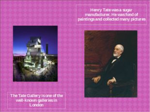 The Tate Gallery is one of the well-known galleries in London Henry Tate was