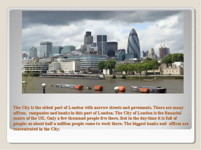 The City is the oldest part of London with narrow streets and pavements. Ther...