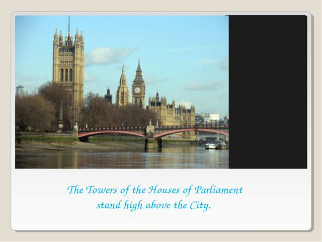 The Towers of the Houses of Parliament stand high above the City.