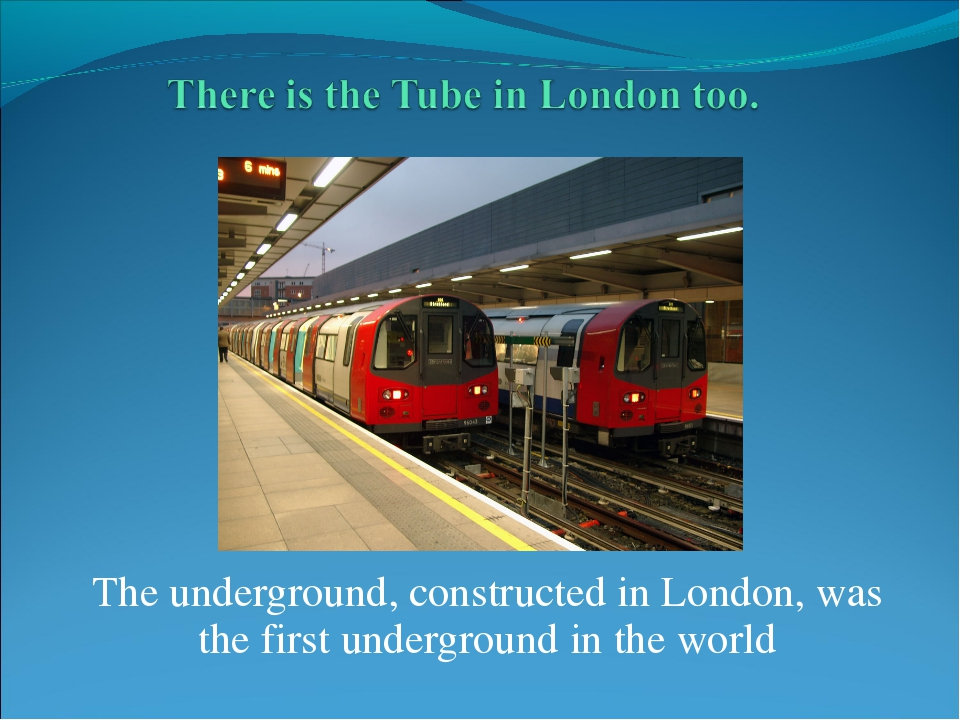 The underground, constructed in London, was the first underground in the world