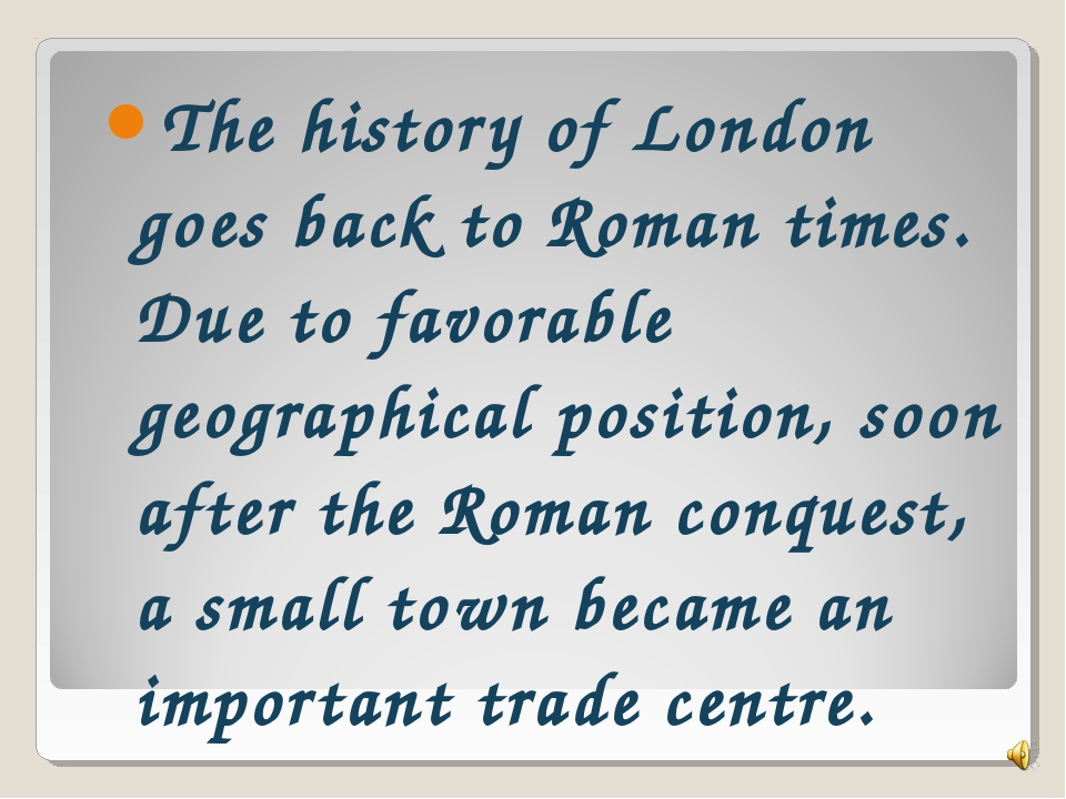 The history of London goes back to Roman times. Due to favorable geographical...