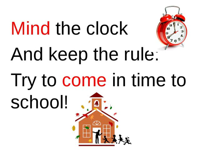 Mind the clock And keep the rule: Try to come in time to school!