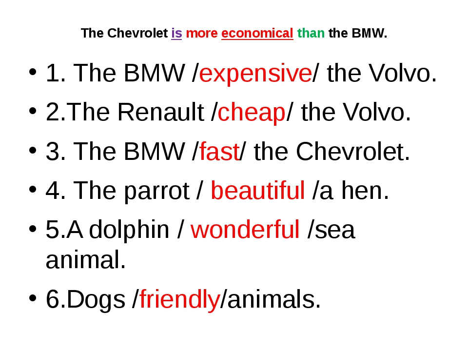 The Chevrolet is more economical than the BMW. 1. The BMW /expensive/ the Vol...