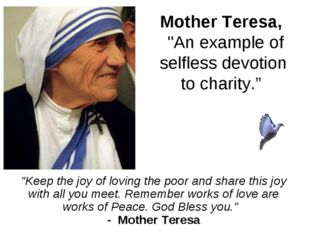 """Mother Teresa, """"An example of selfless devotion to charity."""" """"Keep the joy o"""