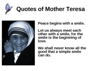 Quotes of Mother Teresa Peace begins with a smile. Let us always meet each o