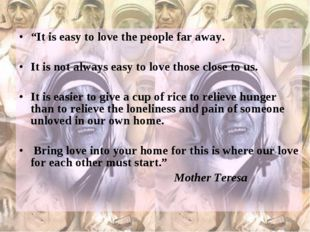 """""""It is easy to love the people far away. It is not always easy to love those"""