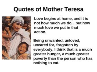 Quotes of Mother Teresa Love begins at home, and it is not how much we do...