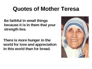 Quotes of Mother Teresa Be faithful in small things because it is in them tha