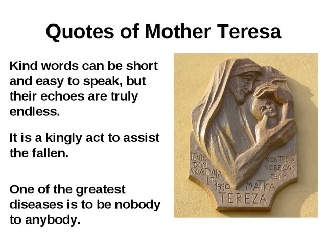 Quotes of Mother Teresa Kind words can be short and easy to speak, but their...