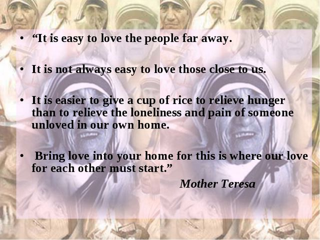 """""""It is easy to love the people far away. It is not always easy to love those..."""