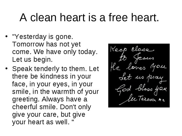 """A clean heart is a free heart. """"Yesterday is gone. Tomorrow has not yet come...."""