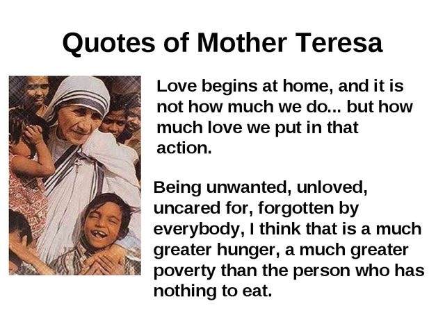 Quotes of Mother Teresa Love begins at home, and it is not how much we do......