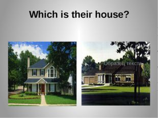 Which is their house?