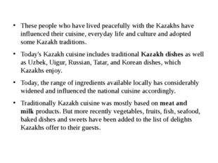 These people who have lived peacefully with the Kazakhs have influenced thei