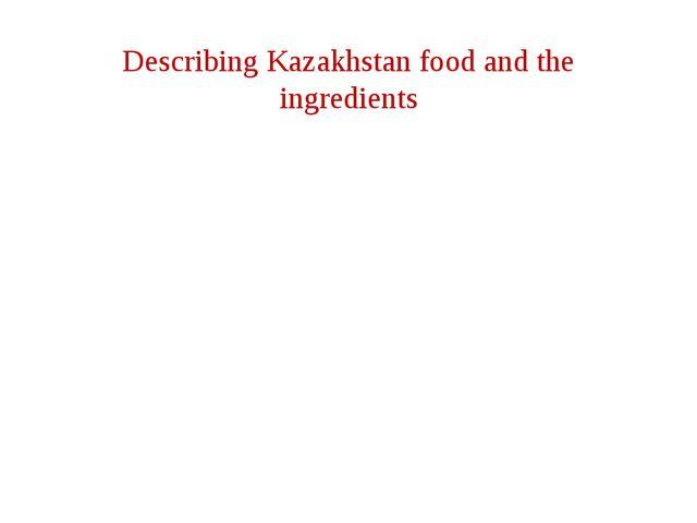 Describing Kazakhstan food and the ingredients