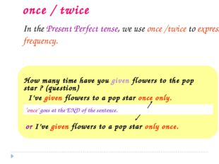 once / twice How many time have you given flowers to the pop star ? (question