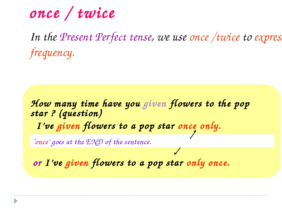 once / twice How many time have you given flowers to the pop star ? (question...