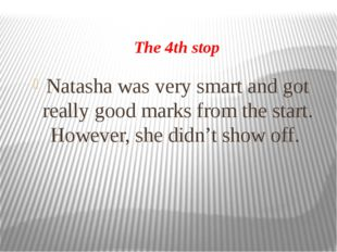 The 4th stop Natasha was very smart and got really good marks from the start.