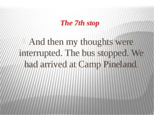 The 7th stop And then my thoughts were interrupted. The bus stopped. We had a